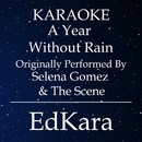 A Year Without Rain (Originally Performed by Selena Gomez & The Scene) [Karaoke No Guide Melody Version]/EdKara