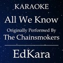 All We Know (Originally Performed by The Chainsmokers) [Karaoke No Guide Melody Version]/EdKara