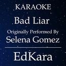 Bad Liar (Originally Performed by Selena Gomez) [Karaoke No Guide Melody Version]/EdKara