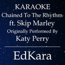 Chained to the Rhythm (Originally Performed by Katy Perry feat. Skip Marley) [Karaoke No Guide Melody Version]/EdKara
