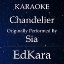 Chandelier (Originally Performed by Sia) [Karaoke No Guide Melody Version]/EdKara