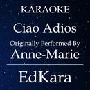 Ciao Adios (Originally Performed by Anne-Marie) [Karaoke No Guide Melody Version]/EdKara