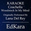 Coachella - Woodstock In My Mind (Originally Performed by Lana Del Rey) [Karaoke No Guide Melody Version]/EdKara