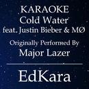Cold Water (Originally Performed by Major Lazer feat. Justin Bieber & MO) [Karaoke No Guide Melody Version]/EdKara