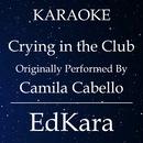 Crying in the Club (Originally Performed by Camila Cabello) [Karaoke No Guide Melody Version]/EdKara