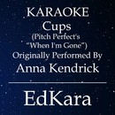 Cups (Pitch Perfect's When I'm Gone) [Originally Performed by Anna Kendrick Karaoke No Guide Melody Version]/EdKara