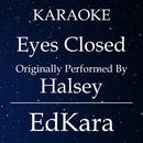 Eyes Closed (Originally Performed by Halsey) [Karaoke No Guide Melody Version]/EdKara