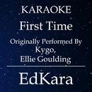 First Time (Originally Performed by Kygo & Ellie Goulding) [Karaoke No Guide Melody Version]/EdKara