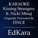 Kissing Strangers (Originally Performed by DNCE feat. Nicki Minaj) [Karaoke No Guide Melody Version]/EdKara
