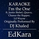 I'm the One (Originally Performed by DJ Khaled feat. Justin Bieber, Quavo, Chance the Rapper & Lil Wayne) [Karaoke No Guide Melody Version]/EdKara
