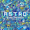 ASTRO +EARLY WORKS/エイプリルズ
