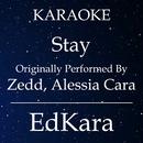 Stay (Originally Performed by Zedd, Alessia Cara) [Karaoke No Guide Melody Version]/EdKara