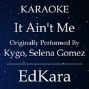 It Ain't Me (Originally Performed by Kygo, Selena Gomez) [Karaoke No Guide Melody Version]/EdKara