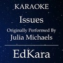 Issues (Originally Performed by Julia Michaels) [Karaoke No Guide Melody Version]/EdKara