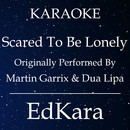 Scared to Be Lonely (Originally Performed by Martin Garrix & Dua Lipa) [Karaoke No Guide Melody Version]/EdKara