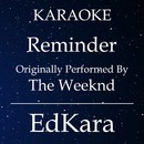 Reminder (Originally Performed by The Weeknd) [Karaoke No Guide Melody Version]/EdKara