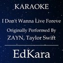 I Don't Wanna Live Forever (Originally Performed by ZAYN, Taylor Swift) [Karaoke No Guide Melody Version]/EdKara
