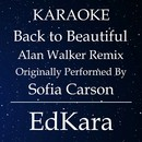 Back to Beautiful Alan Walker Remix (Originally Performed by Sofia Carson) [Karaoke No Guide Melody Version]/EdKara
