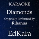 Diamonds (Originally Performed by Rihanna) [Karaoke No Guide Melody Version]/EdKara