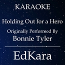 Holding Out for a Hero (Originally Performed by Bonnie Tyler) [Karaoke No Guide Melody Version]/EdKara