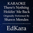 There's Nothing Holdin' Me Back (Originally Performed by Shawn Mendes) [Karaoke No Guide Melody Version]/EdKara