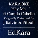 Hey Ma (Spanish Ver.) [Originally Performed by J Balvin & Pitbull feat. Camila Cabello Karaoke No Guide Melody Version]/EdKara