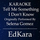 Tell Me Something I Don't Know (Originally Performed by Selena Gomez) [Karaoke No Guide Melody Version]/EdKara