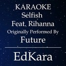 Selfish (Originally Performed by Future feat. Rihanna) [Karaoke No Guide Melody Version]/EdKara