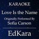 Love Is the Name (Originally Performed by Sofia Carson) [Karaoke No Guide Melody Version]/EdKara
