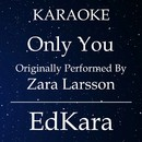 Only You (Originally Performed by Zara Larsson) [Karaoke No Guide Melody Version]/EdKara