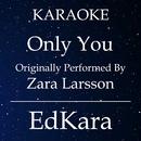 Only You (Originally Performed by Zara Larsson) [Karaoke No Guide Melody Version]/EdKara