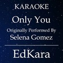 Only You (Originally Performed by Selena Gomez Karaoke) [Karaoke No Guide Melody Version]/EdKara