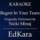 Regret In Your Tears (Originally Performed by Nicki Minaj) [Karaoke No Guide Melody Version]/EdKara