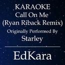Call on Me (Ryan Riback Remix) [Originally Performed by Starley Karaoke No Guide Melody Version]/EdKara
