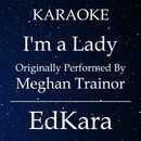 I'm a Lady (Originally Performed by Meghan Trainor) [Karaoke No Guide Melody Version]/EdKara