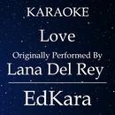 Love (Originally Performed by Lana Del Rey) [Karaoke No Guide Melody Version]/EdKara