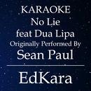 No Lie (Originally Performed by Sean Paul feat. Dua Lipa) [Karaoke No Guide Melody Version]/EdKara