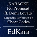 No Promises (Originally Performed by Cheat Codes feat. Demi Lovato) [Karaoke No Guide Melody Version]/EdKara