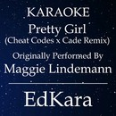 Pretty Girl (Cheat Codes x Cade Remix) [Originally Performed by Maggie Lindemann Karaoke No Guide Melody Version]/EdKara