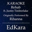 Rehab (Originally Performed by Rihanna feat. Justin Timberlake) [Karaoke No Guide Melody Version]/EdKara