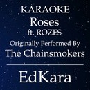Roses (Originally Performed by The Chainsmokers feat. ROZES) [Karaoke No Guide Melody Version]/EdKara