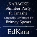Slumber Party (Originally Performed by Britney Spears feat. Tinashe) [Karaoke No Guide Melody Version]/EdKara