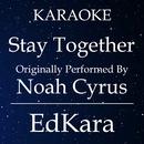 Stay Together (Originally Performed by Noah Cyrus) [Karaoke No Guide Melody Version]/EdKara