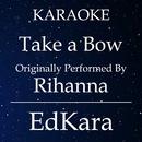 Take a Bow (Originally Performed by Rihanna) [Karaoke No Guide Melody Version]/EdKara