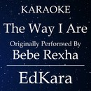 The Way I Are (Dance With Somebody) [Originally Performed by Bebe Rexha Karaoke No Guide Melody Version]/EdKara