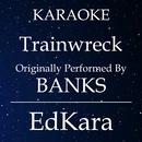 Trainwreck (Originally Performed by BANKS) [Karaoke No Guide Melody Version]/EdKara