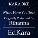 Where Have You Been (Originally Performed by Rihanna) [Karaoke No Guide Melody Version]/EdKara