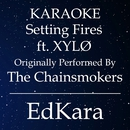 Setting Fires (Originally Performed by The Chainsmokers feat. XYLO) [Karaoke No Guide Melody Version]/EdKara