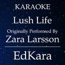 Lush Life (Originally Performed by Zara Larsson) [Karaoke No Guide Melody Version]/EdKara