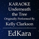 Underneath the Tree (Originally Performed by Kelly Clarkson) [Karaoke No Guide Melody Version]/EdKara